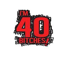 I'm 40 bitches Photographic Print