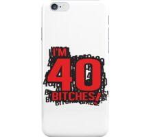 I'm 40 bitches iPhone Case/Skin