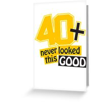 40 and never looked this good Greeting Card