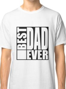 Best Dad Ever EDR 694  Classic T-Shirt