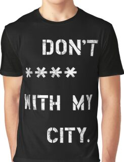 Don't **** with my city Graphic T-Shirt