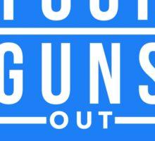 Get Your Guns Out Sticker