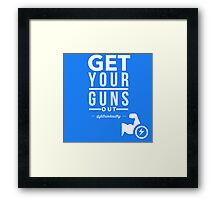 Get Your Guns Out Framed Print