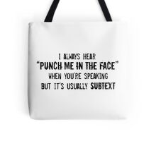 """I Always Hear """"Punch Me in the Face"""" Tote Bag"""