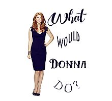 What would Donna do? Photographic Print