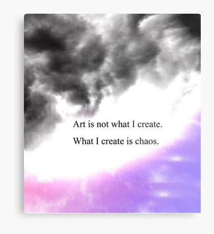 art is not what I create. what I create is Chaos  Metal Print