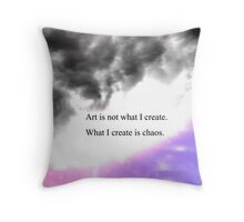 art is not what I create. what I create is Chaos  Throw Pillow