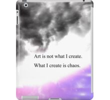 art is not what I create. what I create is Chaos  iPad Case/Skin