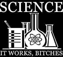 Science - It Works, Bitches  by WFLAtheism