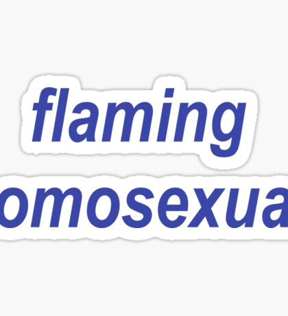 Flaming Homosexual! Sticker