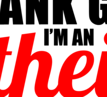 Thank God I'm An Atheist  Sticker