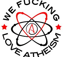We Fucking Love Atheism  by WFLAtheism