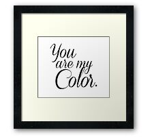 You Are My Color Framed Print