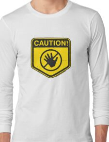 Caution - Do Not Touch! Long Sleeve T-Shirt