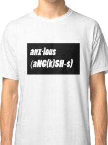 anx-ious Classic T-Shirt