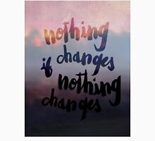 Nothing Changes if Nothing Changes Unisex T-Shirt