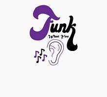 Funk What You Heard Unisex T-Shirt