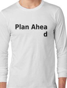 Plan ahead Long Sleeve T-Shirt