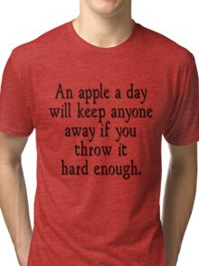 An apple a day will keep anyone away if you throw it hard enough Tri-blend T-Shirt