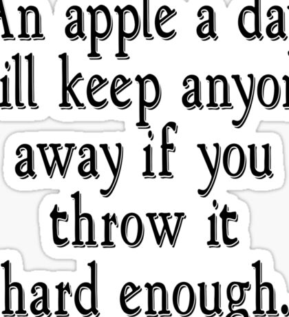 An apple a day will keep anyone away if you throw it hard enough Sticker