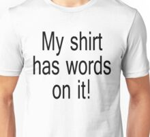 My shirt has words on it! Unisex T-Shirt