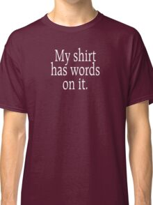 My shirt has words on it Classic T-Shirt