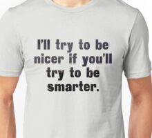 I'll try to be nicer if you'll try to be smarter Unisex T-Shirt