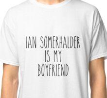 Ian Somerhalder is my boyfriend Classic T-Shirt