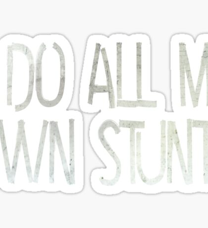 I do all my own stunts Sticker