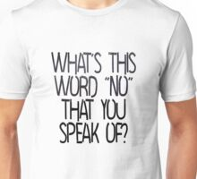 "What's this word ""no"" that you speak of? Unisex T-Shirt"