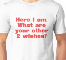 Here I am What are your other 2 wishes? Unisex T-Shirt