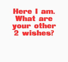 Here I am What are your other 2 wishes? T-Shirt