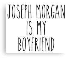 Joseph Morgan is my boyfriend Canvas Print