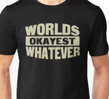 Worlds okayest whatever Unisex T-Shirt