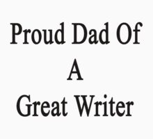 Proud Dad Of A Great Writer  by supernova23