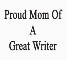 Proud Mom Of A Great Writer  by supernova23