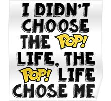 I didn't choose the Pop! life, the Pop! life chose me. [dark] Poster