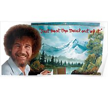 "Bob Ross ""Just beat the Devil out of it."" Poster"
