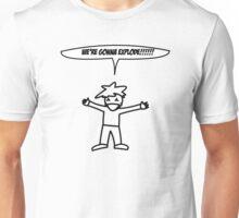 We're Gonna Explode Unisex T-Shirt