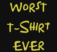 Worst T-Shirt Ever by AdamKadmon15