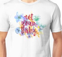 not your baby Unisex T-Shirt