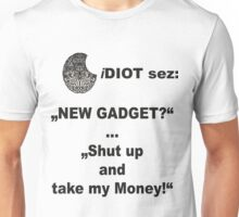 iDIOT sez: NEW GADGET Unisex T-Shirt