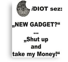 iDIOT sez: NEW GADGET Canvas Print