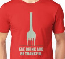 Eat, Drink And Be Thankful Restaurant Start-Up Quotes Unisex T-Shirt