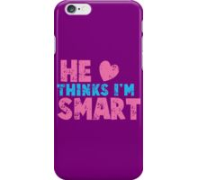 HE thinks I'm smart with matching she thinks I'm smart iPhone Case/Skin
