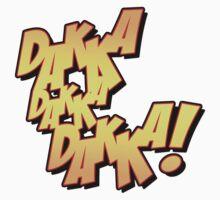 Daka-Daka-Daka! T-Shirt