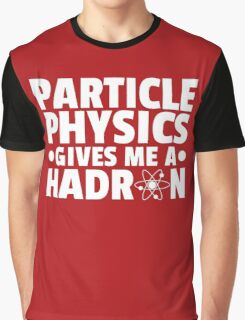 Particle Physics Funny Quote Graphic T-Shirt