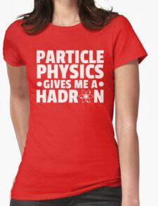 Particle Physics Funny Quote Womens Fitted T-Shirt