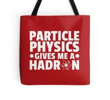 Particle Physics Funny Quote Tote Bag