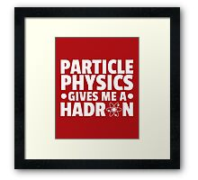 Particle Physics Funny Quote Framed Print